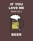 If You Love Me Bring Me A Beer: Ruled Composition Notebook Cover Image