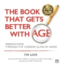 The Book That Gets Better with Age - New Paperback Edition: Observations Through the Looking Glass of Aging Cover Image