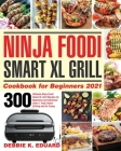Ninja Foodi Smart XL Grill Cookbook for Beginners 2021: 300 Ultimate Ninja Foodi Smart XL Grill Recipes for Beginners and Advanced Users - Tasty Indoo Cover Image