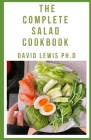 The Complete Salad Cookbook: Salad Making Book of All Time Cover Image