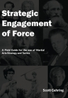 Strategic Engagement of Force: A Field Guide for the use of Martial Arts Strategy and Tactics Cover Image