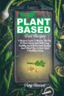Plant-Based Diet Recipes: A Modern Guide To Master The Art Of Plant-Based Diet With Easy, Healthy And Whole Foods Recipes And A Meal Plan To Kic Cover Image