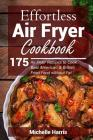 Effortless Air Fryer Cookbook: 175 Air Fryer Recipes to Cook Best American and B Cover Image