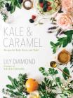 Kale & Caramel: Recipes for Body, Heart, and Table Cover Image