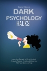 Dark Psychology Hacks: Learn the Secrets of Mind Control, Analyze People, Emotional Influence, NLP and Brainwashing Cover Image