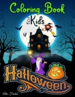 Halloween Coloring Book For Kids: 50+ Illustrations of Pumpkins, Witches, jack-o'-lantern, cute monsters, adorable ghosts and much more! (not scary) Cover Image