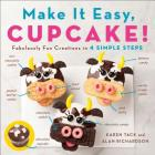 Make It Easy, Cupcake!: Fabulously Fun Creations in 4 Simple Steps Cover Image