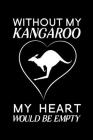 Without my kangaroo my heart would be empty: Blank Lined Journal Notebook, 6
