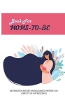 Book For Moms-To-Be: Information Before Having Babies, Prepare For Aspects Of Matrescence: Become A Mother Cover Image