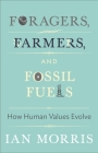 Foragers, Farmers, and Fossil Fuels: How Human Values Evolve (University Center for Human Values #41) Cover Image