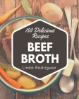 150 Delicious Beef Broth Recipes: Not Just a Beef Broth Cookbook! Cover Image