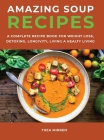 Amazing Soup Recipes: A Complete Recipe Book For Weight Loss, Detoxing, Longivity;Living A Healty Living Cover Image