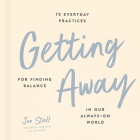Getting Away: 75 Everyday Practices for Finding Balance in Our Always-On World Cover Image