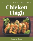 111 Ultimate Chicken Thigh Recipes: Best Chicken Thigh Cookbook for Dummies Cover Image