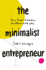 The Minimalist Entrepreneur: How Great Founders Do More with Less Cover Image