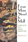 From Main Street to Mall: The Rise and Fall of the American Department Store (American Business) Cover Image