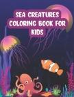 Sea Creatures Coloring Book For Kids: A Fun Coloring Book For Kids Ages 4-8 Cover Image