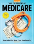 Take the Pain Out of Medicare: How to Get the Most From Your Benefits Cover Image