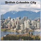 British Columbia City 2021 Wall Calendar: Official Canadian Province Calendar 2021 Cover Image