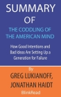 Summary of The Coddling of the American Mind by Greg Lukianoff, Jonathan Haidt: How Good Intentions and Bad Ideas Are Setting Up a Generation for Fail Cover Image