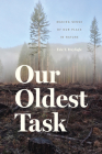 Our Oldest Task: Making Sense of Our Place in Nature Cover Image