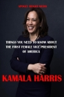 Kamala Harris: What You Need To Know About The First Female Vice President Of America Cover Image
