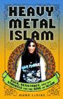 Heavy Metal Islam: Rock, Resistance, and the Struggle for the Soul of Islam Cover Image