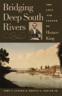 Bridging Deep South Rivers: The Life and Legend of Horace King Cover Image