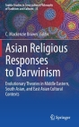 Asian Religious Responses to Darwinism: Evolutionary Theories in Middle Eastern, South Asian, and East Asian Cultural Contexts (Sophia Studies in Cross-Cultural Philosophy of Traditions an #33) Cover Image