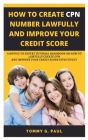 How to Create Cpn Numbers Lawfully and Improve Your Credit Score: A Novice to Expert Tutorial Handbook on How to Lawfully Create CPN and Improve Your Cover Image