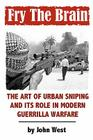 Fry The Brain: The Art of Urban Sniping and its Role in Modern Guerrilla Warfare Cover Image