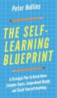 The Self-Learning Blueprint: A Strategic Plan to Break Down Complex Topics, Comprehend Deeply, and Teach Yourself Anything Cover Image