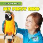 My First Bird (Let's Get a Pet!) Cover Image