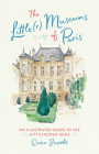 The Little(r) Museums of Paris: An Illustrated Guide to the City's Hidden Gems Cover Image