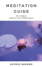 Meditation Guide: The Ultimate Guide to Self-Enlightenment Cover Image