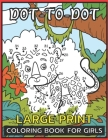 Large Print Dot To Dot Coloring Book For Girls: Easy Dot To Dot Books For Kids, Toddlers, and Girls. Cover Image