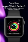 Apple Watch Series 3: The Simplified Guide for Beginners, Dummies and Seniors Cover Image