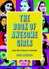 The Book of Awesome Girls: Why the Future Is Female Cover Image