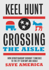 Crossing the Aisle: How Bipartisanship Brought Tennessee to the Twenty-First Century and Could Save America Cover Image