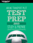 Airline Transport Pilot Test Prep 2015: Study & Prepare: Pass Your Test and Know What Is Essential to Become a Safe, Competent Pilot -- From the Most Cover Image