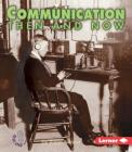 Communication Then and Now (First Step Nonfiction -- Then and Now) Cover Image