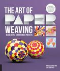 The Art of Paper Weaving: 46 Colorful, Dimensional Projects--Includes Full-Size Templates Inside & Online Plus Practice Paper for One Project Cover Image