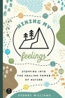 Hiking My Feelings: Stepping Into the Healing Power of Nature Cover Image