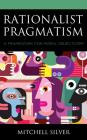 Rationalist Pragmatism: A Framework for Moral Objectivism Cover Image