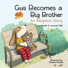 Gus Becomes a Big Brother: An Adoption Story Cover Image