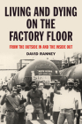 Living and Dying on the Factory Floor: From the Outside In and the Inside Out Cover Image