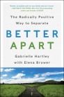 Better Apart: The Radically Positive Way to Separate Cover Image
