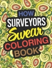 How Surveyors Swear Coloring Book: Surveyor Coloring Book Cover Image
