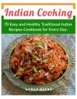 Indian Cooking: 70 Easy and Healthy Traditional Indian Recipes Cookbook for Every Day. Cover Image