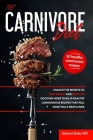 The Carnivore Diet: Unlock the secrets to lose weight and burn fat. Discover more than 50 healthy carnivorous recipes that will make you a Cover Image